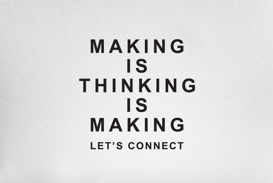 Making is thinking is making - let's connect